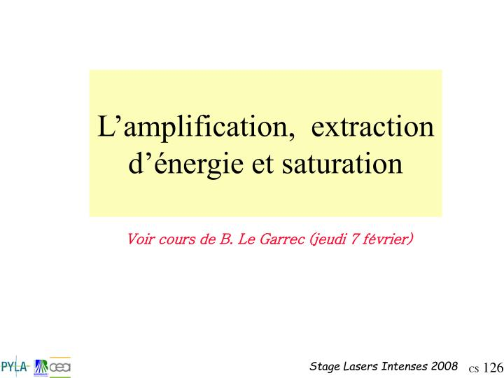 L'amplification,  extraction d'énergie et saturation