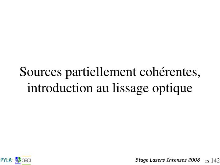 Sources partiellement cohérentes, introduction au lissage optique