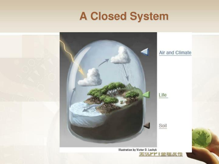 A Closed System