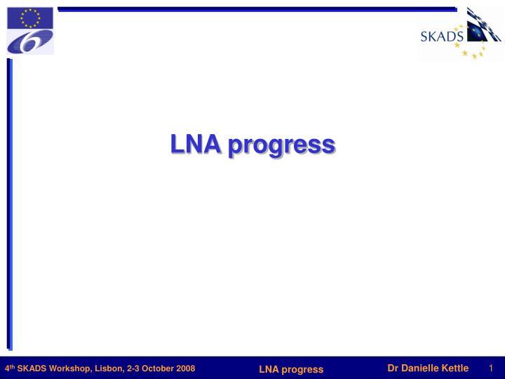 Lna progress