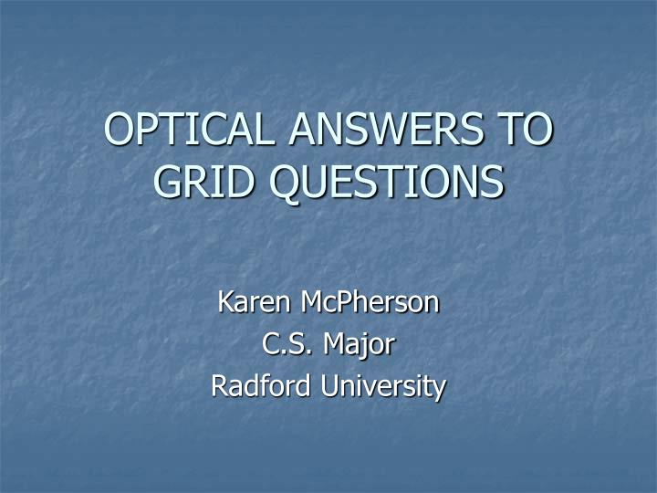 Optical answers to grid questions