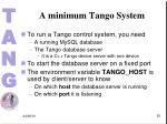a minimum tango system