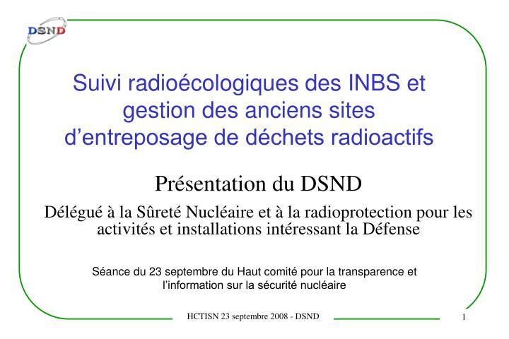 Suivi radioécologiques des INBS et gestion des anciens sites d'entreposage de déchets radioactif...