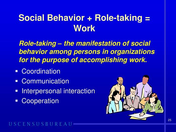 Social Behavior + Role-taking = Work