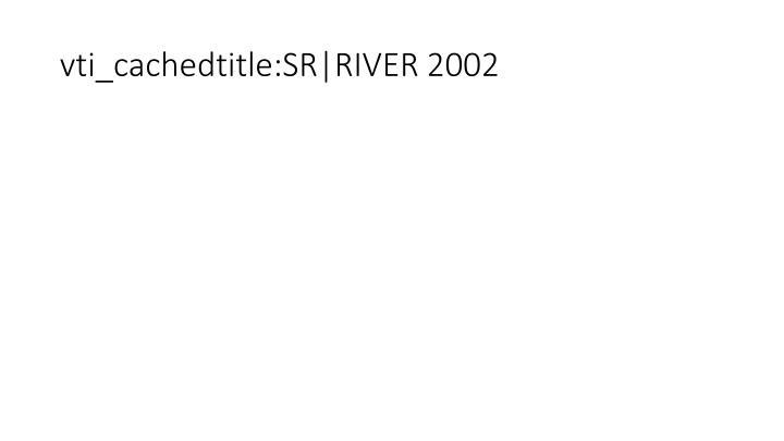 vti_cachedtitle:SR|RIVER 2002
