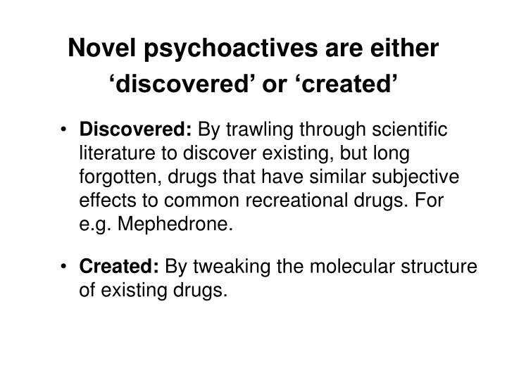 Novel psychoactives are either 'discovered' or 'created'