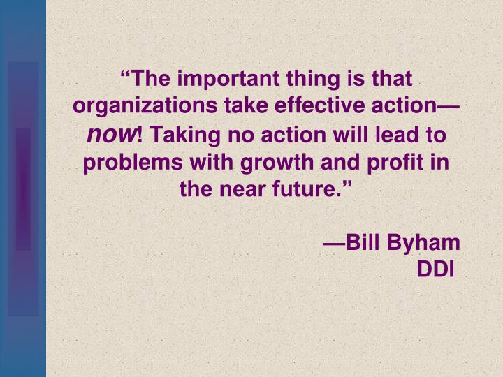 """The important thing is that organizations take effective action—"