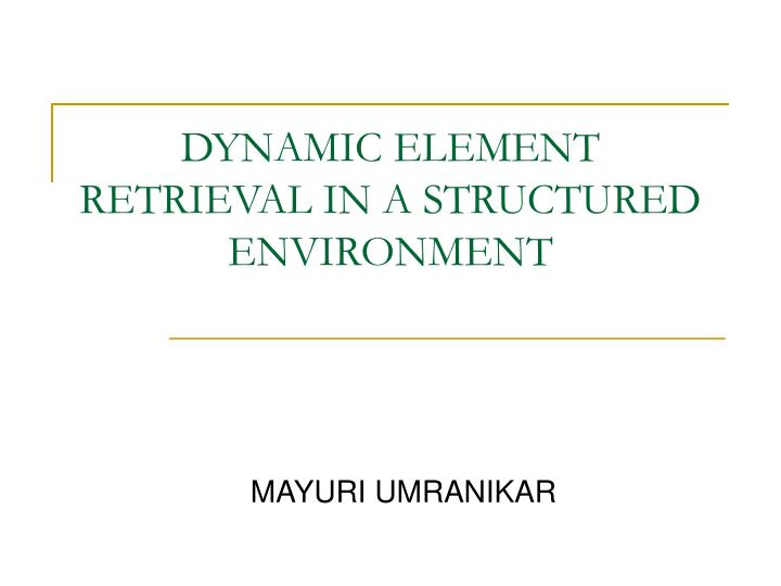 dynamic element retrieval in a structured environment n.