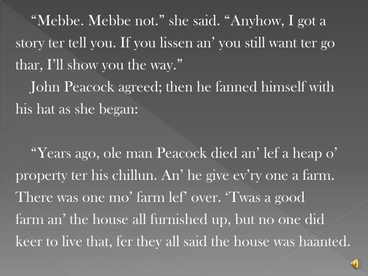 """Mebbe. Mebbe not."" she said. ""Anyhow, I got a"