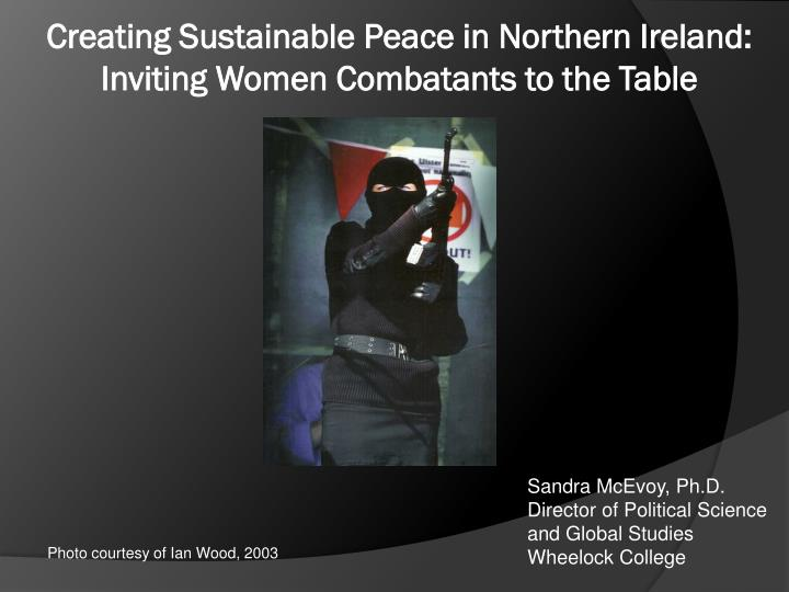 Creating sustainable peace in northern ireland inviting women combatants to the table
