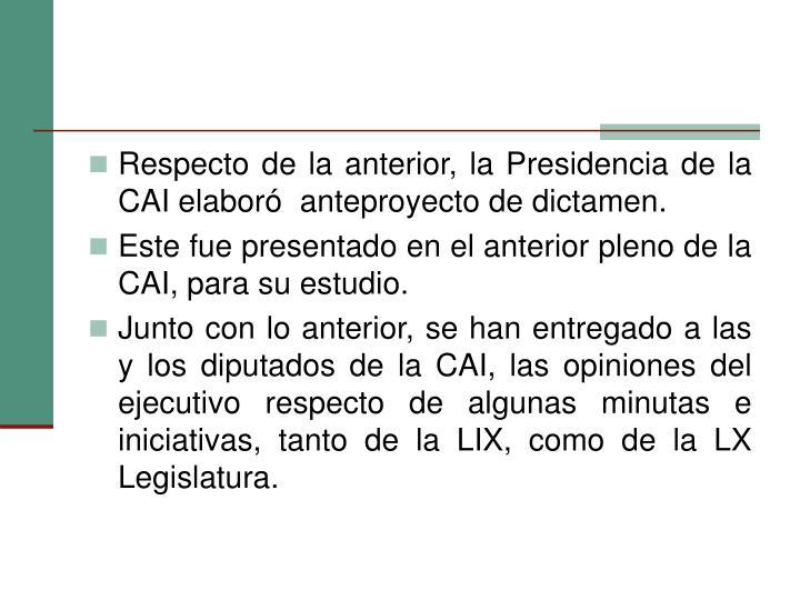 Respecto de la anterior, la Presidencia de la CAI elaboró  anteproyecto de dictamen.