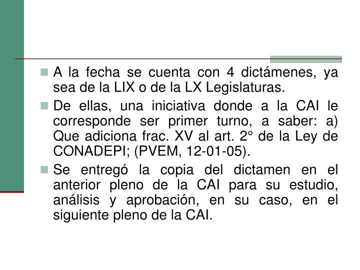 A la fecha se cuenta con 4 dictámenes, ya sea de la LIX o de la LX Legislaturas.