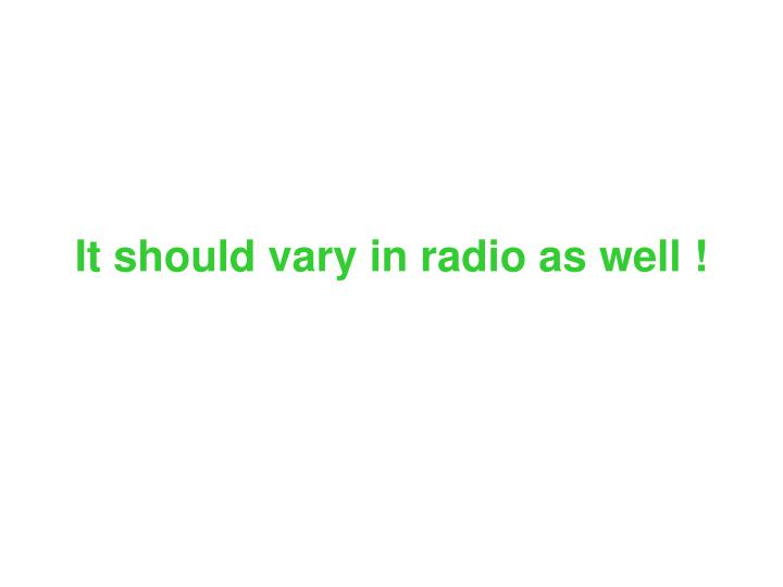 It should vary in radio as well !