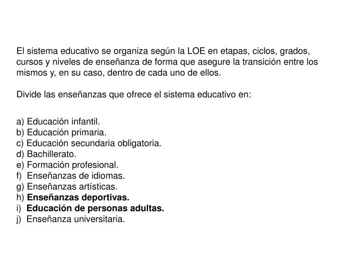 El sistema educativo se organiza según la LOE en etapas, ciclos, grados, cursos y niveles de enseñ...