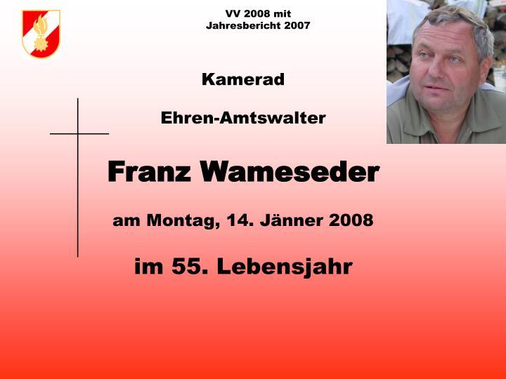 Kamerad ehren amtswalter franz wameseder am montag 14 j nner 2008 im 55 lebensjahr