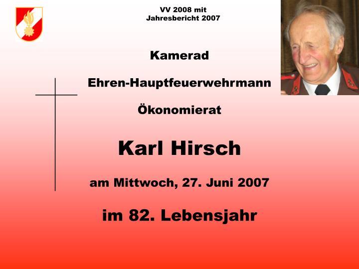 Kamerad ehren hauptfeuerwehrmann konomierat karl hirsch am mittwoch 27 juni 2007 im 82 lebensjahr
