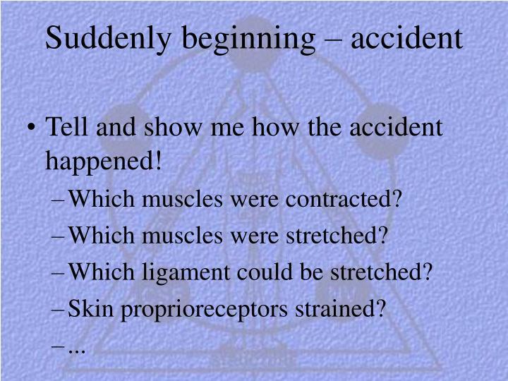 Suddenly beginning – accident