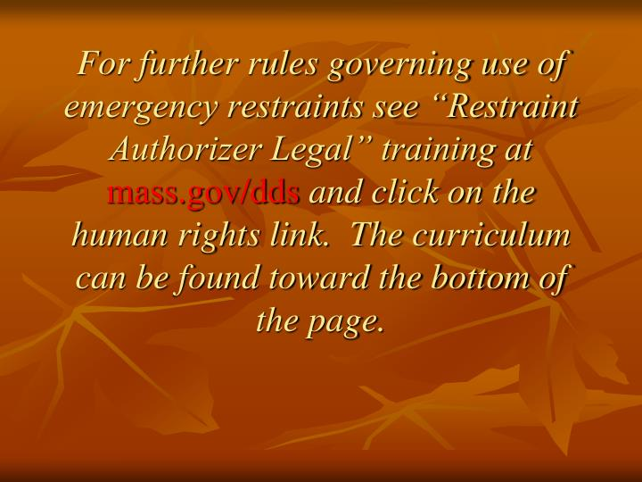 "For further rules governing use of emergency restraints see ""Restraint Authorizer Legal"" training at"