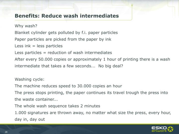 Benefits: Reduce wash intermediates