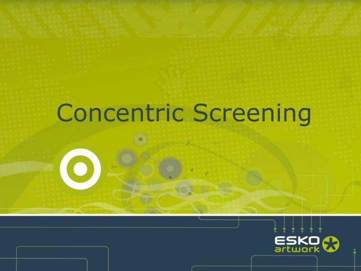 Concentric Screening