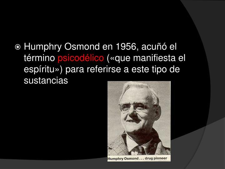Humphry Osmond en 1956, acuñó el término