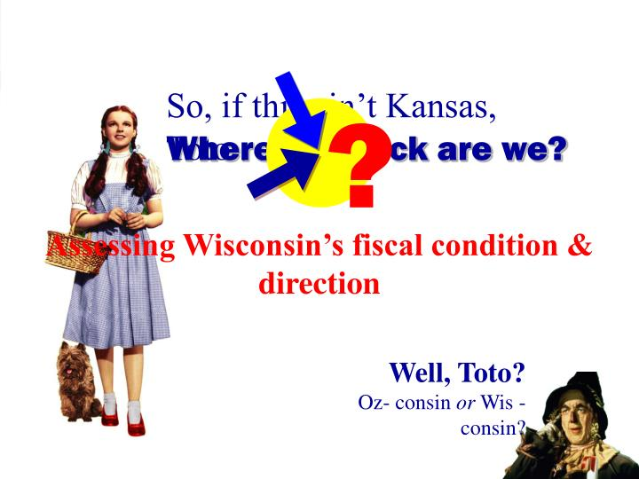 So, if this ain't Kansas, Toto . . .