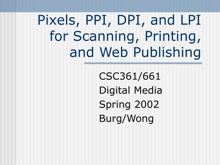 Pixels ppi dpi and lpi for scanning printing and web publishing