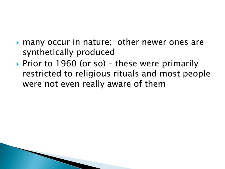 Many occur in nature;  other newer ones are synthetically produced