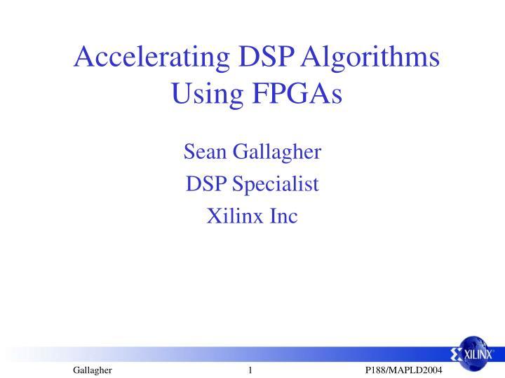 accelerating dsp algorithms using fpgas n.