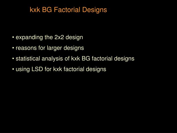 Kxk BG Factorial Designs