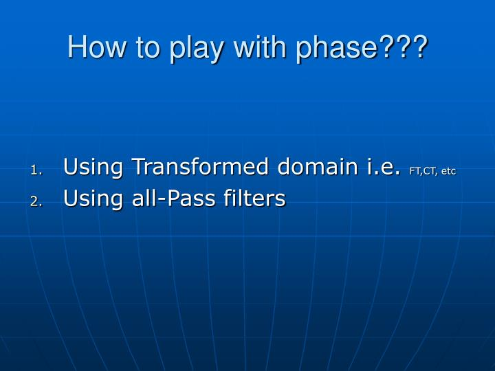 How to play with phase???