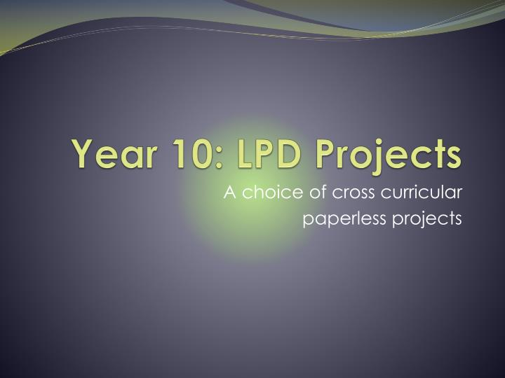 Year 10 lpd projects