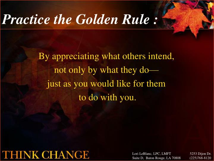 Practice the Golden Rule :