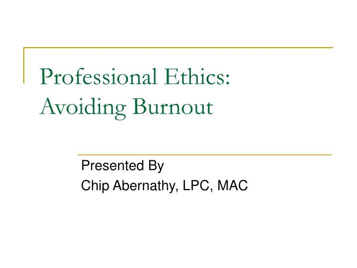 professional ethics avoiding burnout n.