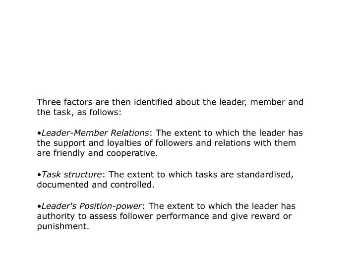 Three factors are then identified about the leader, member and the task, as follows: