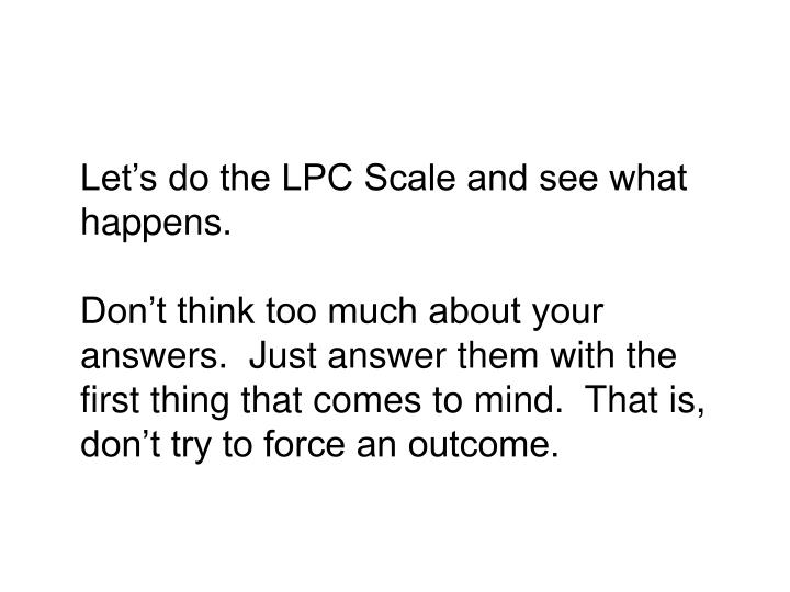 Let's do the LPC Scale and see what happens.