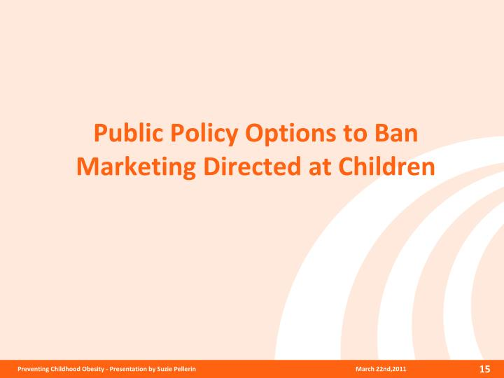 Public Policy Options to Ban Marketing Directed at Children