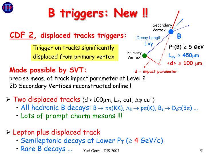 B triggers: New !!