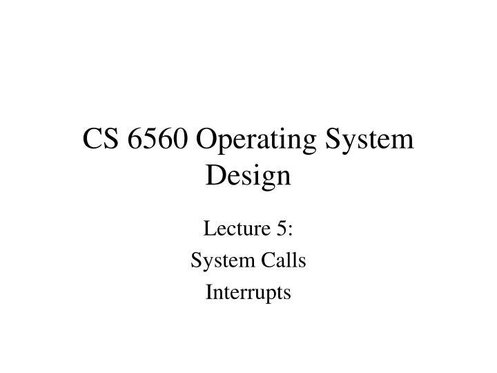 cs 6560 operating system design n.