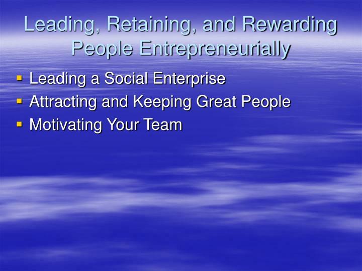 Leading, Retaining, and Rewarding People Entrepreneurially
