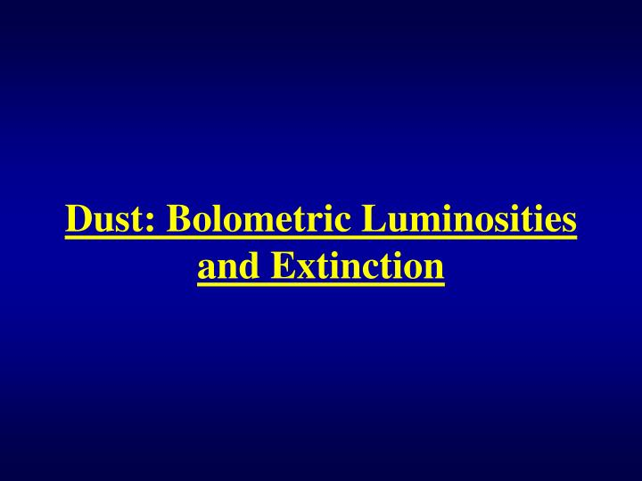 Dust: Bolometric Luminosities and Extinction