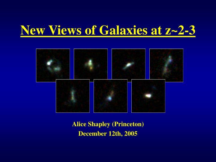 New views of galaxies at z 2 3
