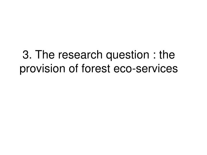 3. The research question : the provision of forest eco-services