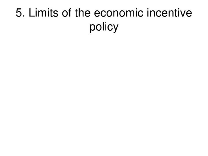 5. Limits of the economic incentive policy