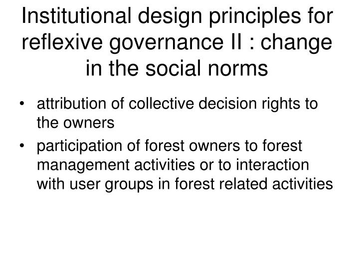 Institutional design principles for reflexive governance II : change in the social norms