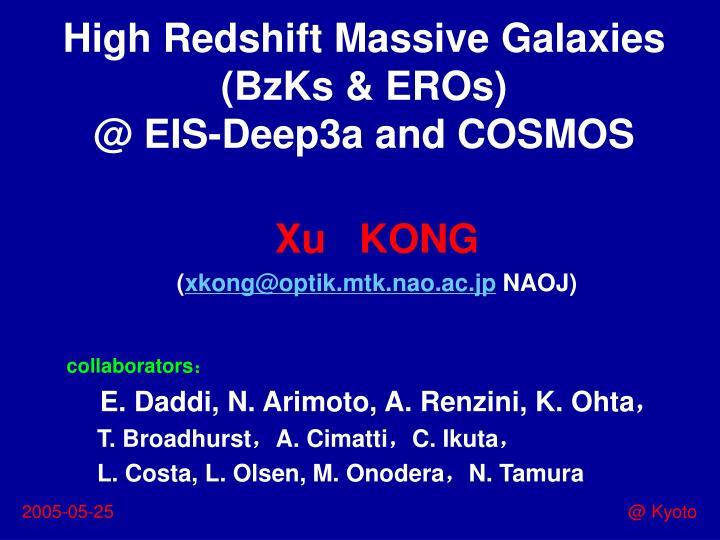 High redshift massive galaxies bzks eros @ eis deep3a and cosmos