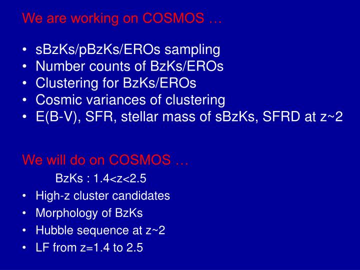 We are working on COSMOS …