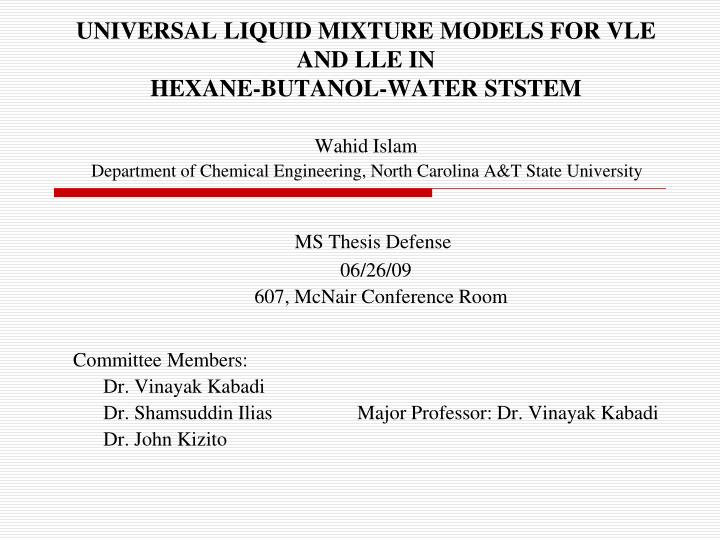 Universal liquid mixture models for vle and lle in hexane butanol water ststem