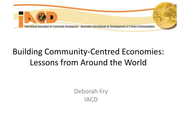 building community centred economies lessons from around the world n.