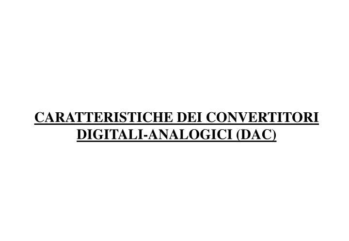 Caratteristiche dei convertitori digitali analogici dac